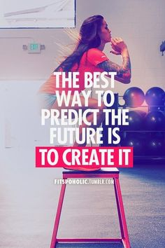 The best way to predict the future is to create it  #fitness #workout #lifestyle #dedication