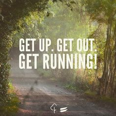 Get up. Get out. Get running!