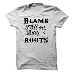 Blame It All On My Roots – Music T-Shirt T Shirt, Hoodie, Sweatshirts - teeshirt cutting #fashion #clothing