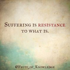 Suffering is resistance to what is. What's happening isn't the problem. We make what's happening into a problem. The problem only exists in… Motivational Words, Inspirational Quotes, Parenting Humor, Bad Parenting, Hemingway Quotes, Mindfulness Quotes, Reading Material, Stress And Anxiety, Quotes To Live By