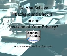 Do You Believe #BackgroundChecks are an Invasion of Your Privacy? via @KimKlineAPI #Hiring