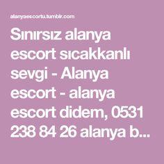 Sınırsız alanya escort sıcakkanlı sevgi - Alanya escort - alanya escort didem, 0531 238 84 26 alanya bayan