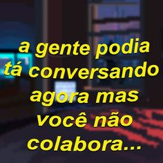 Se vc n me chamar, n sou eu q vou fzr isso por vc! Text Quotes, Sign Quotes, Sad Texts, Tumblr Love, Memes Status, Love You, My Love, Romantic Quotes, Some Words