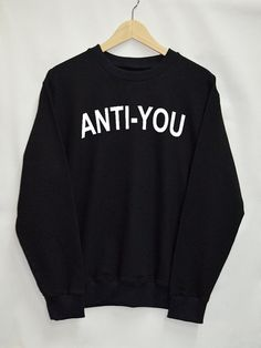 Anti you clothing Sweater Sweatshirt Top Tumblr Fashion Funny Text Slogan Dope Jumper