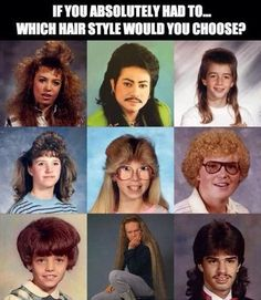 80's Hair styles............ So funny!  Well I've had middle left, maybe not quite that tall!
