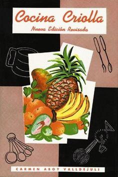 Cocina criolla de Carmen Aboy de Valldejuli. Un libro clasico de la cocina puertorriqueña.