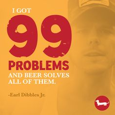 Beer solves ALL problems Frankenmuth Brewery, Earl Dibbles Jr, Beer Quotes, 99 Problems, Craft Beer, Alcohol, Rubbing Alcohol, Liquor, Home Brewing