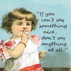 Southern Sayings / If You Can't Say Something Nice, Don't Say Anything At All Southern Women, Southern Pride, Southern Sayings, Southern Charm, Simply Southern, Southern Belle Secrets, Southern Hospitality, Southern Living, Southern Style