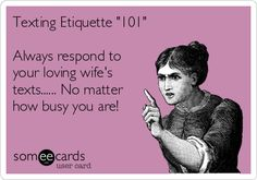 """Texting Etiquette """"101"""" Always respond to your loving wife's texts...... No matter how busy you are!"""