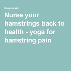 Nurse your hamstrings back to health - yoga for hamstring pain