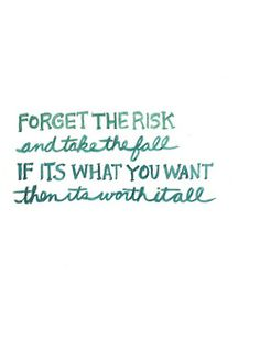 Small Daily Motivation Quotes: Forget the risk and take the fall, if it's what you want, then it's worth it all. Now Quotes, Words Quotes, Great Quotes, Inspiring Quotes, Quotes To Live By, Funny Quotes, Sayings, Daily Quotes, The Words
