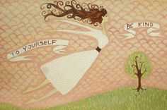 Flying Girl In The Gentle Landscape or To Yourself Be Kind. by Rowena Murillo.... a reminder to be your own friend today