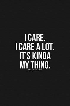 I care a lot, it's my thing.