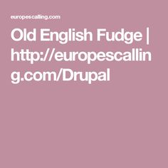 Old English Fudge | http://europescalling.com/Drupal
