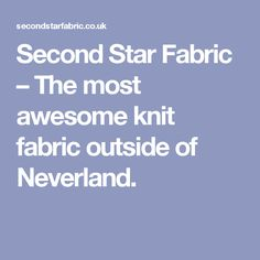 Second Star Fabric – The most awesome knit fabric outside of Neverland.