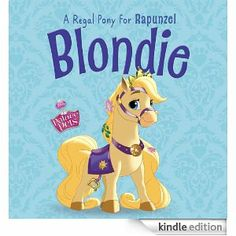 Blondie.  A pony for Rapunzel. Disney Princess Palace Pets.  Each princess has a pet.  These books are super cute.