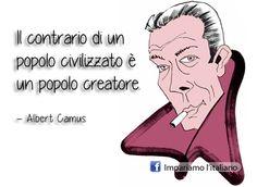 Il contrario di un popolo civilizzato è un popolo creatore.  Albert Camus