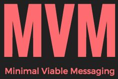 Putting the Spotlight on Minimal Viable Messaging