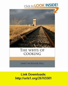 The whys of cooking (9781171550044) Janet McKenzie Hill , ISBN-10: 1171550049  , ISBN-13: 978-1171550044 ,  , tutorials , pdf , ebook , torrent , downloads , rapidshare , filesonic , hotfile , megaupload , fileserve