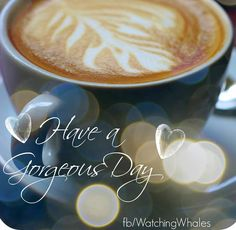 Have a gorgeous day! via www.Facebook.com/WatchingWhales