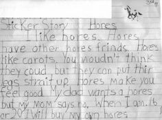 Hores - this made me DIE laughing... I just love it when kids are in the learning process. Bear with me - I have a wacky sense of humor. :)