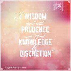 "Proverbs 8:12  ""I, wisdom, dwell with prudence,     and I find knowledge and discretion.""  I  DailyBibleMeme.com"