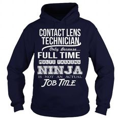 CONTACT LENS TECHNICIAN Only Because Full Time Multi Tasking Ninja Is Not An Actual Job Title T Shirts, Hoodies. Check Price ==►…