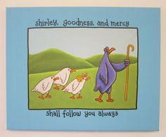 Shirley, Goodness, and Mercy Shall Follow You Always