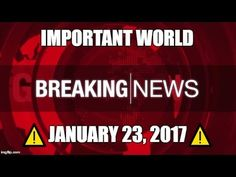 ⚠️ WORLD NEWS HEADLINES UPDATE JAN 23, 2017⚠️