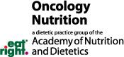 EatRight - oncology nutrition, a dietetic practice of the Academy of Nutrition and Dietetics.