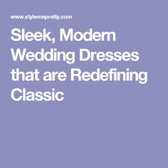 Sleek, Modern Wedding Dresses that are Redefining Classic