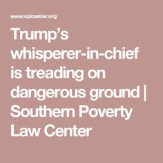 Trump's whisperer-in-chief is treading on dangerous ground | Southern Poverty Law Center