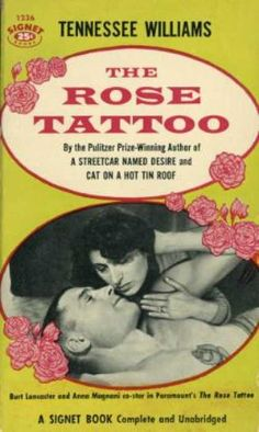 From Tennessee Williams - the Rose Tattoo http://www.pinterest.com/pin/220887556697177684/