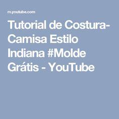 Tutorial de Costura- Camisa Estilo Indiana #Molde Grátis - YouTube