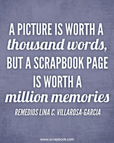 """A picture is worth a thousand words, but a scrapbook page is worth a million memories."" ~ Preserve your family memories for generations to come...make a heritage scrapbook!"
