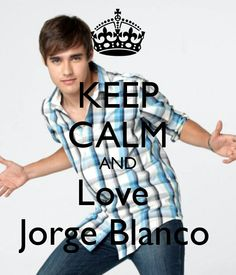 Keep calm and love jorge blanco