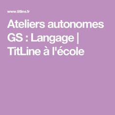 Ateliers autonomes GS : Langage | TitLine à l'école