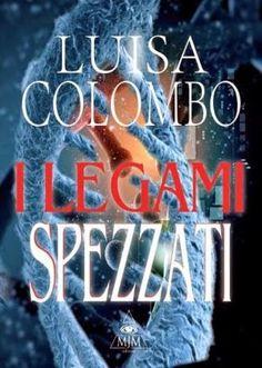 Parliamo Di Libri:  I legami spezzatiLuisa ColomboMJMpag. 224prez...