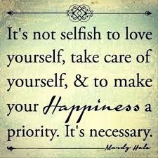 It's not selfish to love yourself, take care of yourself & to make your happiness a priority. It's necessary.