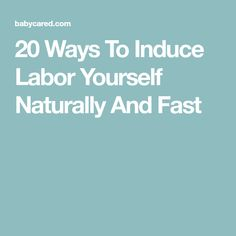 20 Ways To Induce Labor Yourself Naturally And Fast