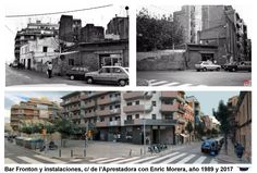 Bar Frontón y las instalaciones ya desaparecidos, carrer de l'Aprestadora  con Enric Morera, año 1989 y 2017