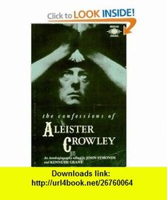 The Confessions of Aleister Crowley An Autohagiography (9780140191899) Aleister Crowley, John Symonds, Kenneth Grant , ISBN-10: 0140191895  , ISBN-13: 978-0140191899 ,  , tutorials , pdf , ebook , torrent , downloads , rapidshare , filesonic , hotfile , megaupload , fileserve