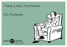 I have a very nice home... On Pinterest.