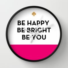 Follow @sjashleymarie on Pinterest for even more great ideas! Be Happy Be Bright Be You - Kate Spade Inspired Wall Clock