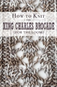 How to Knit the King Charles Brocade Stitch for the Loom | Vintage Storehouse & Co.