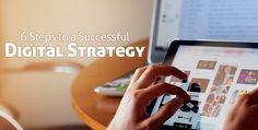 6 Steps to a Successful Digital Strategy in Content Marketing