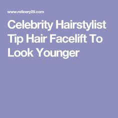 Celebrity Hairstylist Tip Hair Facelift To Look Younger
