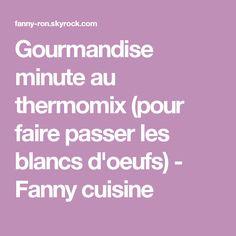 Gourmandise minute au thermomix (pour faire passer les blancs d'oeufs) - Fanny cuisine