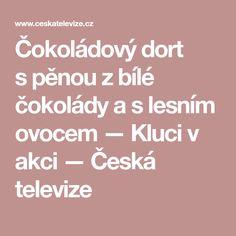 Čokoládový dort spěnou zbílé čokolády aslesním ovocem — Kluci v akci — Česká televize