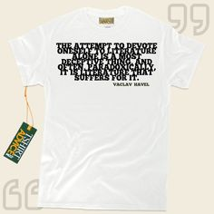 The attempt to devote oneself to literature alone is a most deceptive thing, and often, paradoxically, it is literature that suffers for it.-Vaclav Havel This excellent  quotation tee shirt  will never go out of style. We recommend ageless  quotation shirts ,  words of advice shirts ,  beliefs... - http://www.tshirtadvice.com/vaclav-havel-t-shirts-the-attempt-to-life-tshirts/